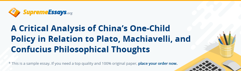 A Critical Analysis of China's One-Child Policy in Relation to Plato, Machiavelli, and Confucius Philosophical Thoughts
