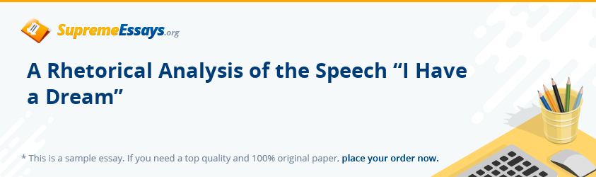 "A Rhetorical Analysis of the Speech ""I Have a Dream"""