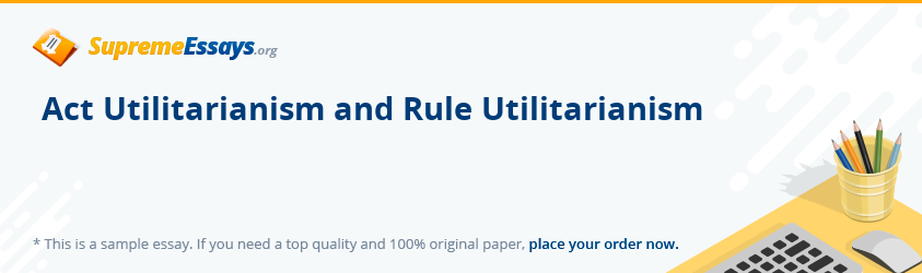 Act Utilitarianism and Rule Utilitarianism