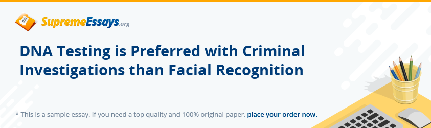 DNA Testing is Preferred with Criminal Investigations than Facial Recognition