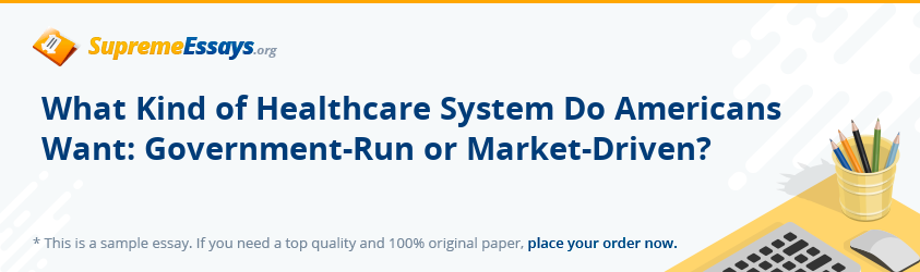 What Kind of Healthcare System Do Americans Want: Government-Run or Market-Driven?