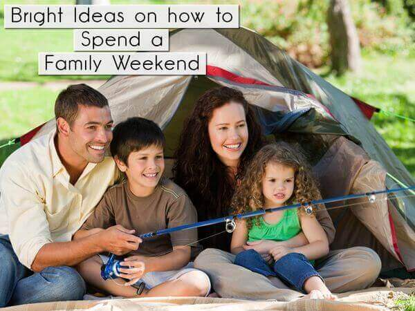Bright Ideas on how to Spend a Family Weekend