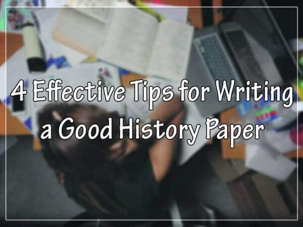 4 Effective Tips for Writing a Good History Paper