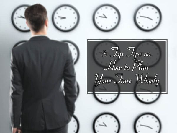 3 Top Tips on How to Plan Your Time Wisely
